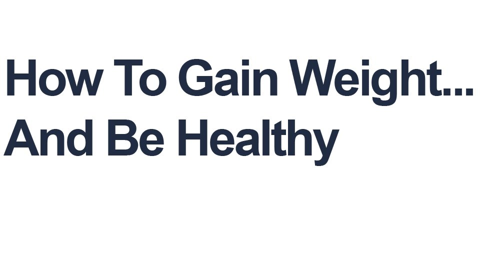 How to gain weight healthily? How to do?